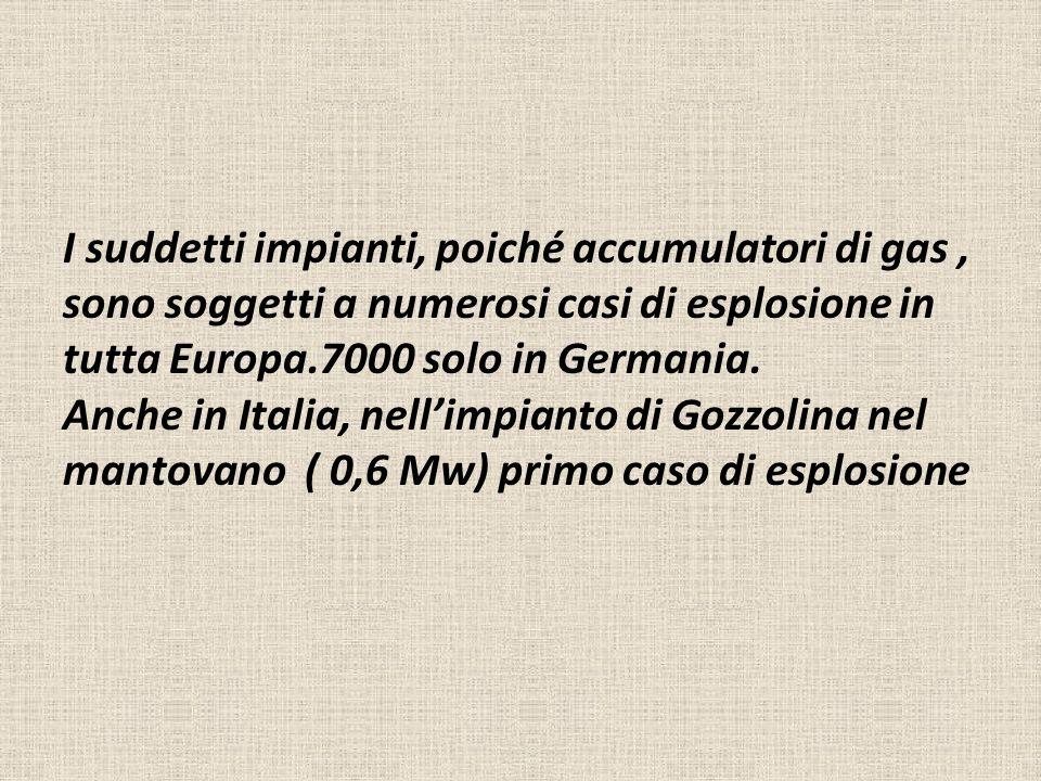 I suddetti impianti, poiché accumulatori di gas , sono soggetti a numerosi casi di esplosione in tutta Europa.7000 solo in Germania.