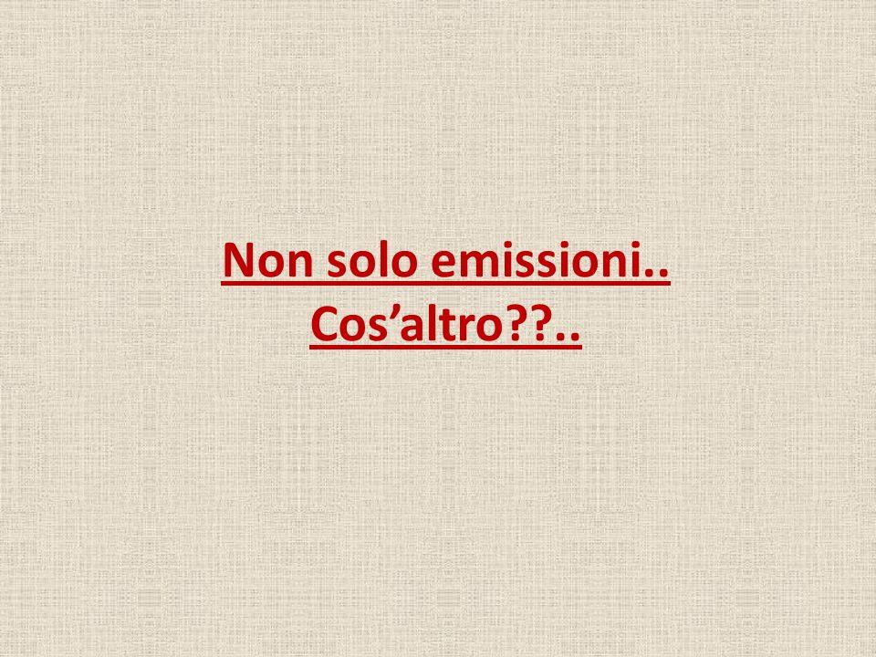 Non solo emissioni.. Cos'altro ..
