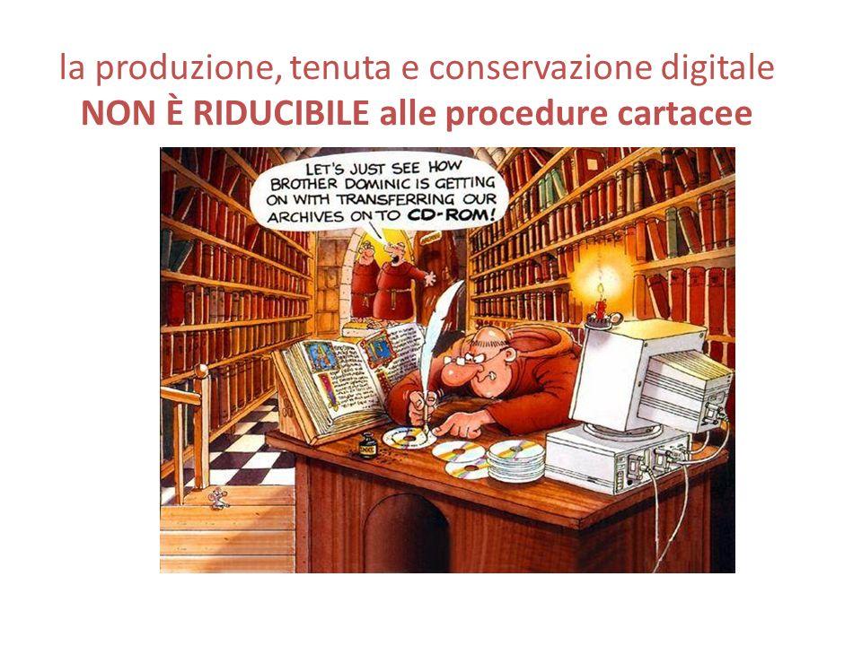 la produzione, tenuta e conservazione digitale NON È RIDUCIBILE alle procedure cartacee