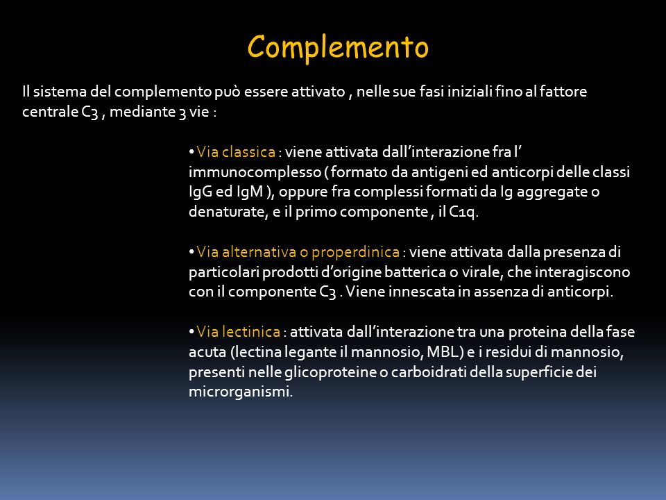 Complemento Il sistema del complemento può essere attivato , nelle sue fasi iniziali fino al fattore centrale C3 , mediante 3 vie :