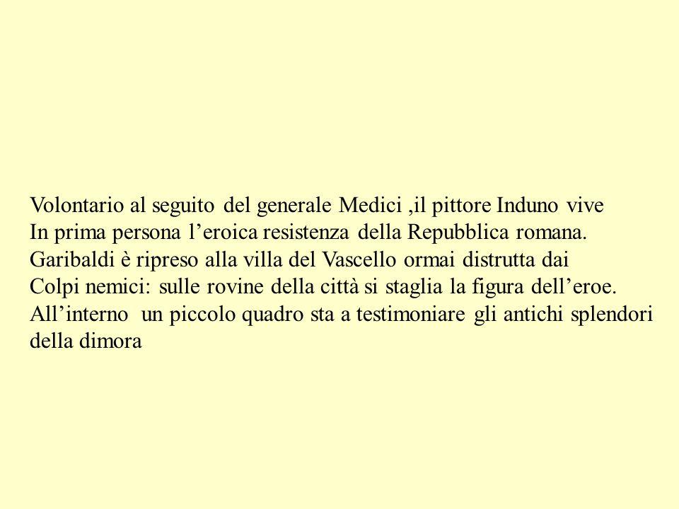 Volontario al seguito del generale Medici ,il pittore Induno vive
