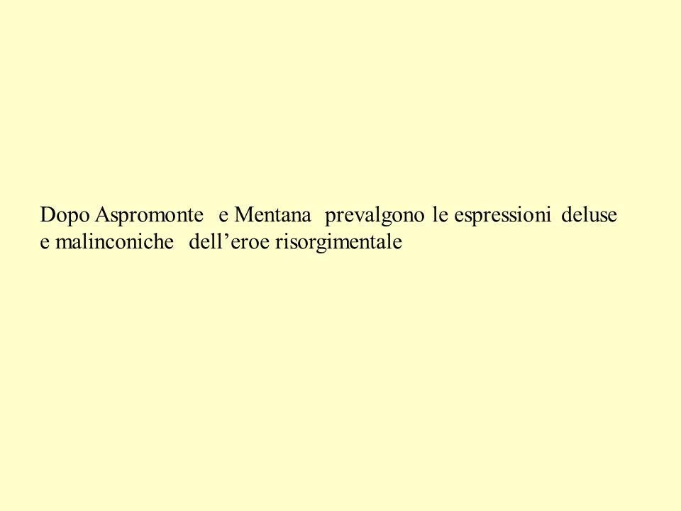 Dopo Aspromonte e Mentana prevalgono le espressioni deluse