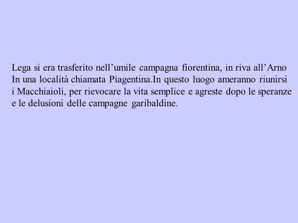 Lega si era trasferito nell'umile campagna fiorentina, in riva all'Arno