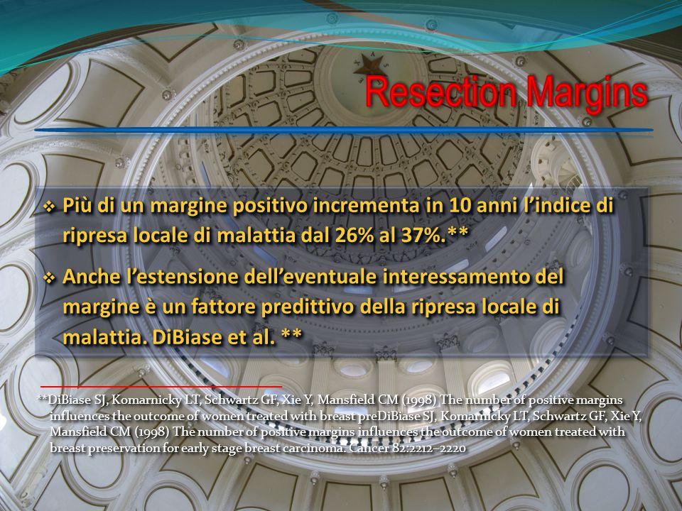Resection Margins Più di un margine positivo incrementa in 10 anni l'indice di ripresa locale di malattia dal 26% al 37%.**