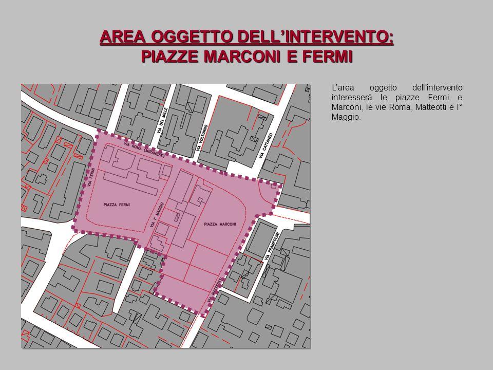 AREA OGGETTO DELL'INTERVENTO: PIAZZE MARCONI E FERMI