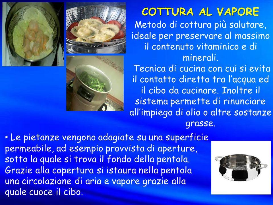 COTTURA AL VAPORE Metodo di cottura più salutare, ideale per preservare al massimo il contenuto vitaminico e di minerali.