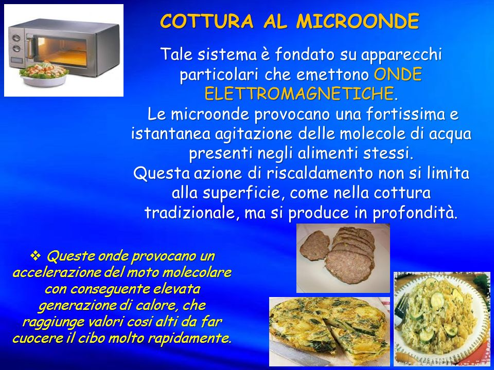COTTURA AL MICROONDE Tale sistema è fondato su apparecchi particolari che emettono ONDE ELETTROMAGNETICHE.