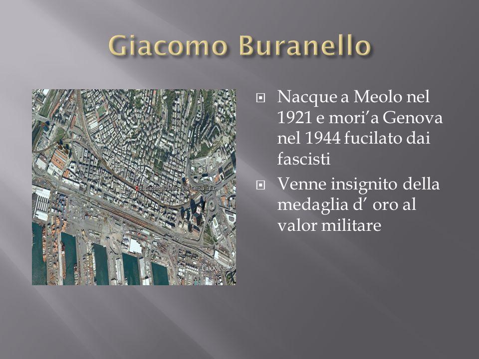 Giacomo Buranello Nacque a Meolo nel 1921 e mori'a Genova nel 1944 fucilato dai fascisti.