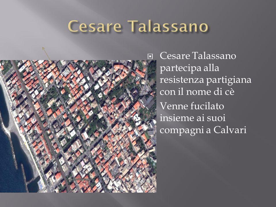 Cesare Talassano Cesare Talassano partecipa alla resistenza partigiana con il nome di cè.