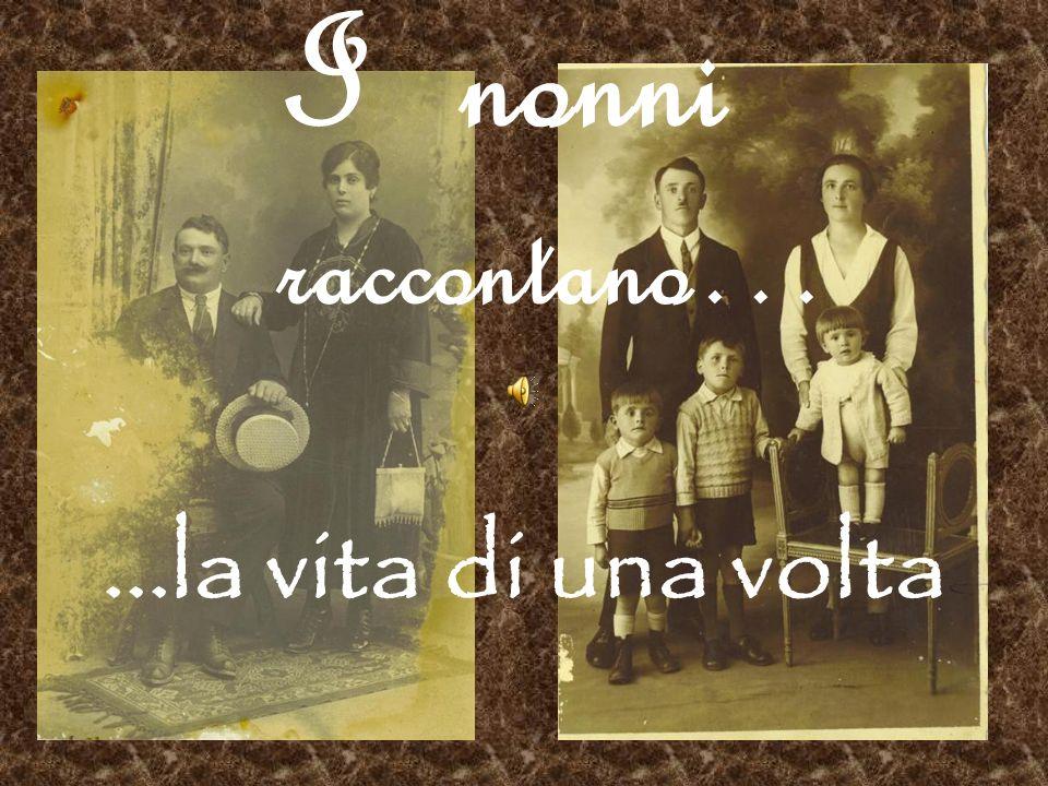 I nonni raccontano… ...la vita di una volta