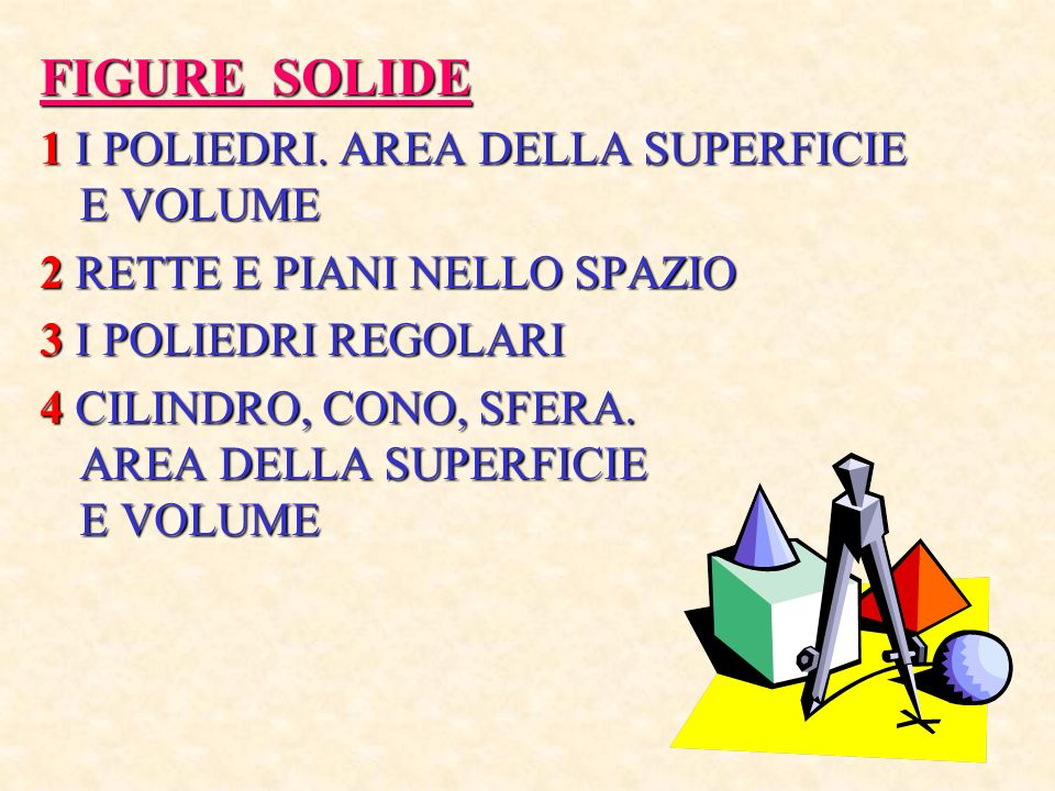 FIGURE SOLIDE 1 I POLIEDRI. AREA DELLA SUPERFICIE E VOLUME