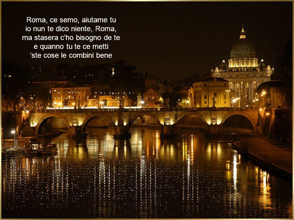 io nun te dico niente, Roma, ma stasera c'ho bisogno de te