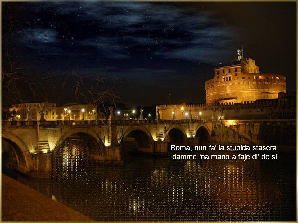 Roma, nun fa' la stupida stasera, damme 'na mano a faje di' de si