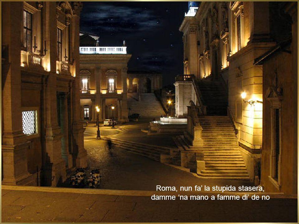 Roma, nun fa' la stupida stasera, damme 'na mano a famme di' de no
