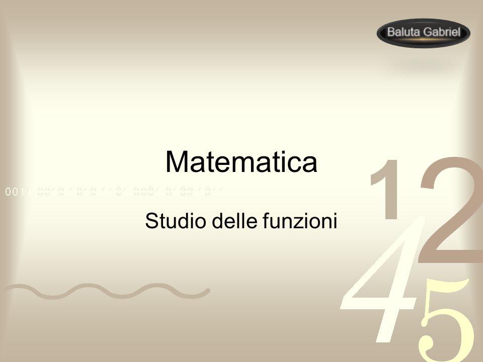 Matematica Studio delle funzioni Autore: Baluta Gabriel