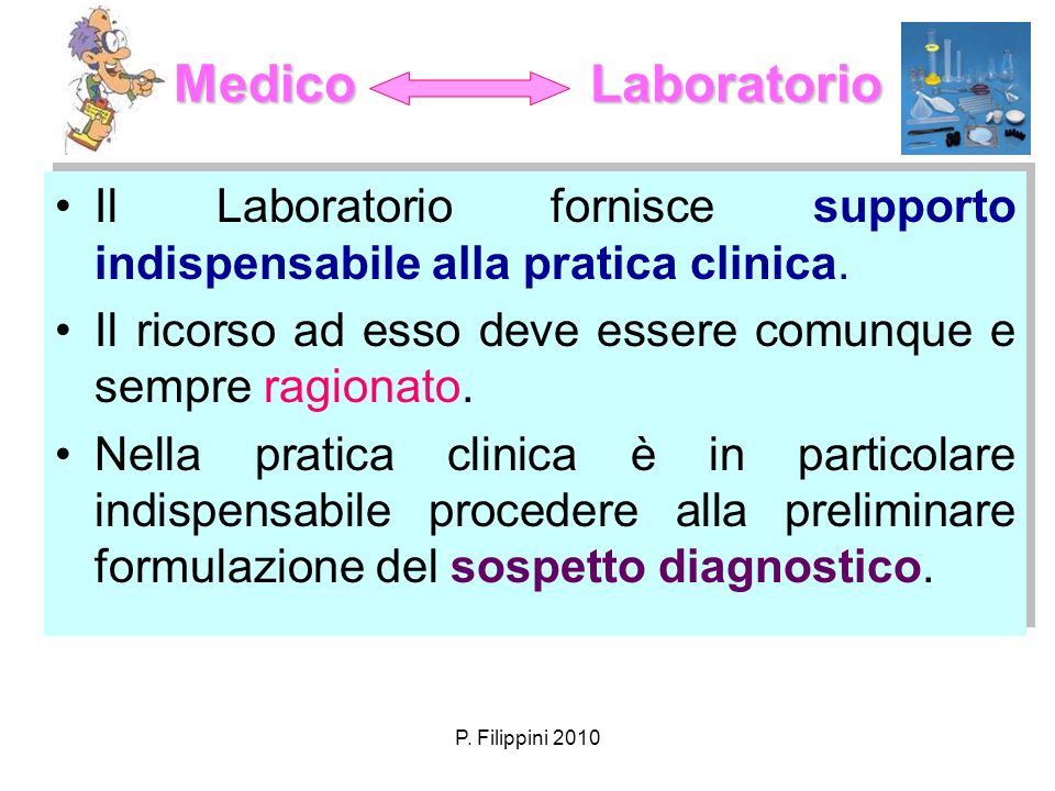 Medico LaboratorioIl Laboratorio fornisce supporto indispensabile alla pratica clinica.