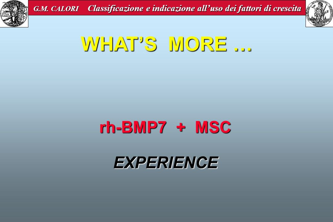 WHAT'S MORE … rh-BMP7 + MSC EXPERIENCE