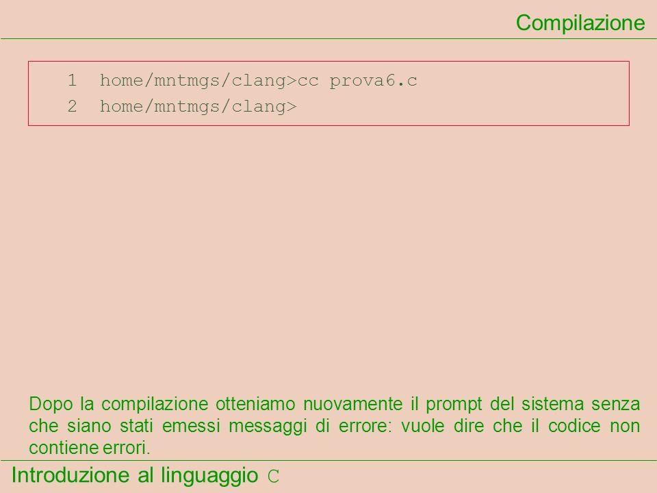 Compilazione 1 home/mntmgs/clang>cc prova6.c