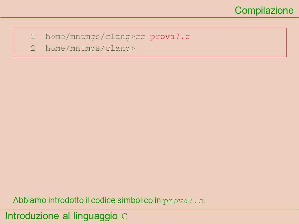 Compilazione 1 home/mntmgs/clang>cc prova7.c