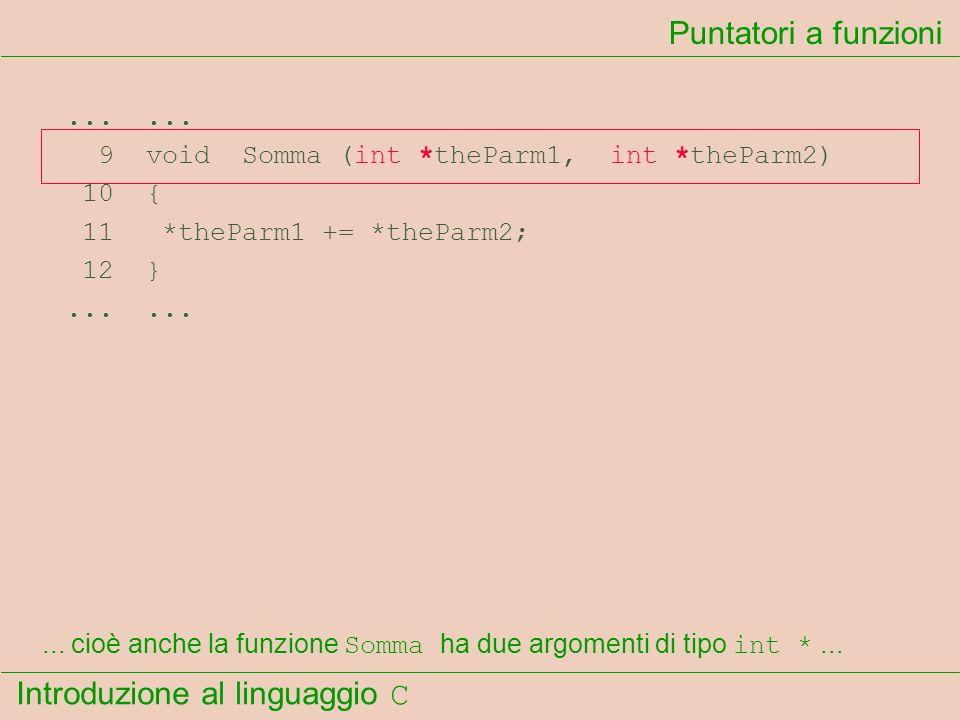 Puntatori a funzioni ... ... 9 void Somma (int *theParm1, int *theParm2) 10 { 11 *theParm1 += *theParm2;