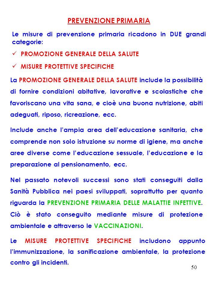 PREVENZIONE PRIMARIALe misure di prevenzione primaria ricadono in DUE grandi categorie: PROMOZIONE GENERALE DELLA SALUTE.