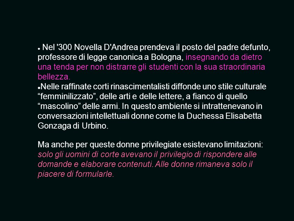 Nel 300 Novella D Andrea prendeva il posto del padre defunto, professore di legge canonica a Bologna, insegnando da dietro una tenda per non distrarre gli studenti con la sua straordinaria bellezza.