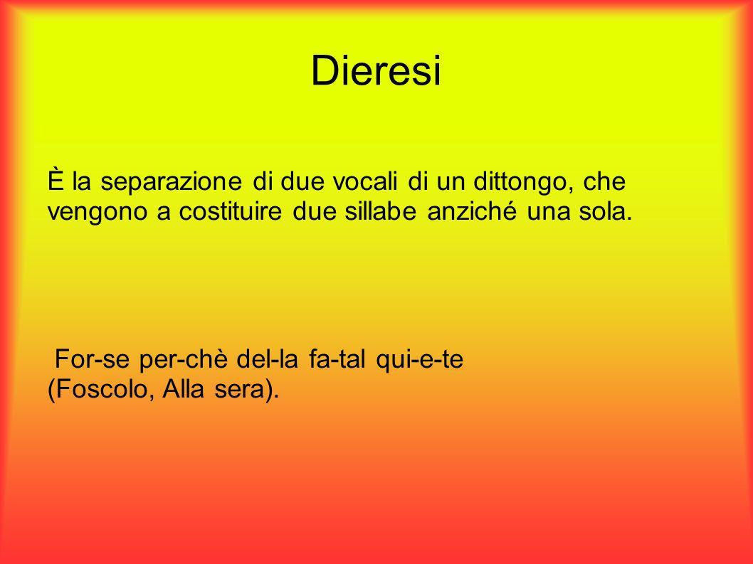 Dieresi È la separazione di due vocali di un dittongo, che vengono a costituire due sillabe anziché una sola.