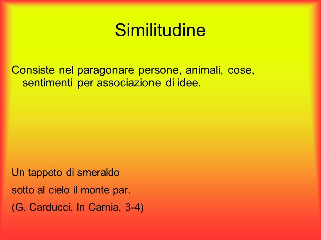 Similitudine Consiste nel paragonare persone, animali, cose, sentimenti per associazione di idee. Un tappeto di smeraldo.