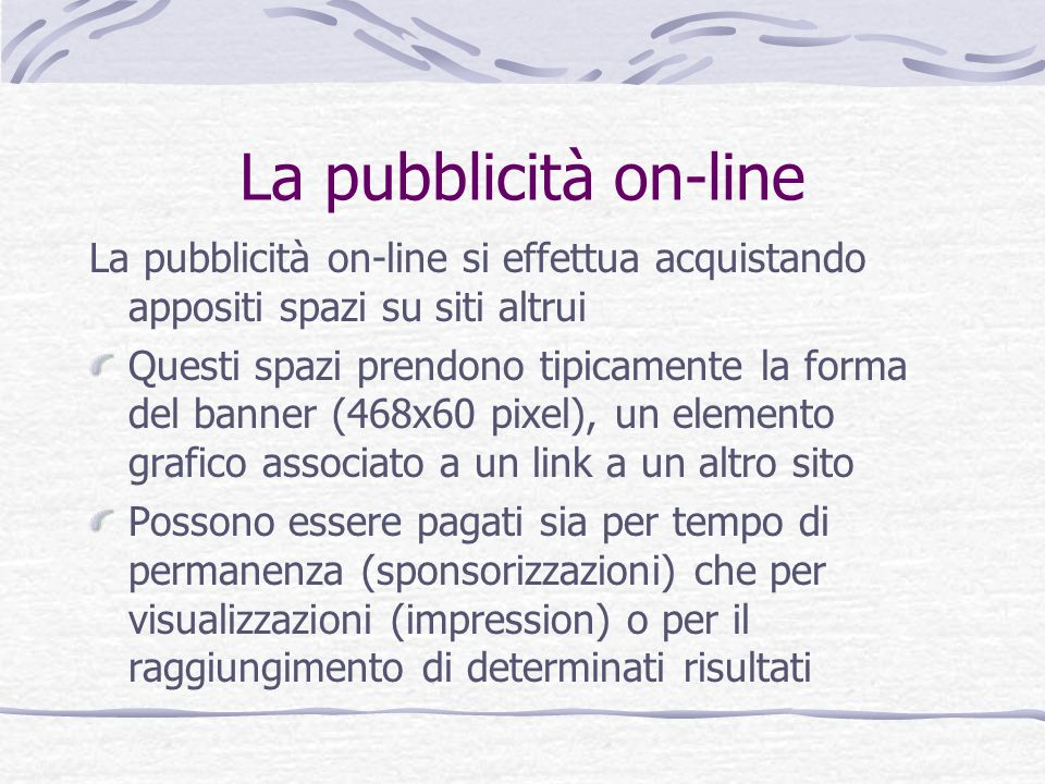 La pubblicità on-line La pubblicità on-line si effettua acquistando appositi spazi su siti altrui.