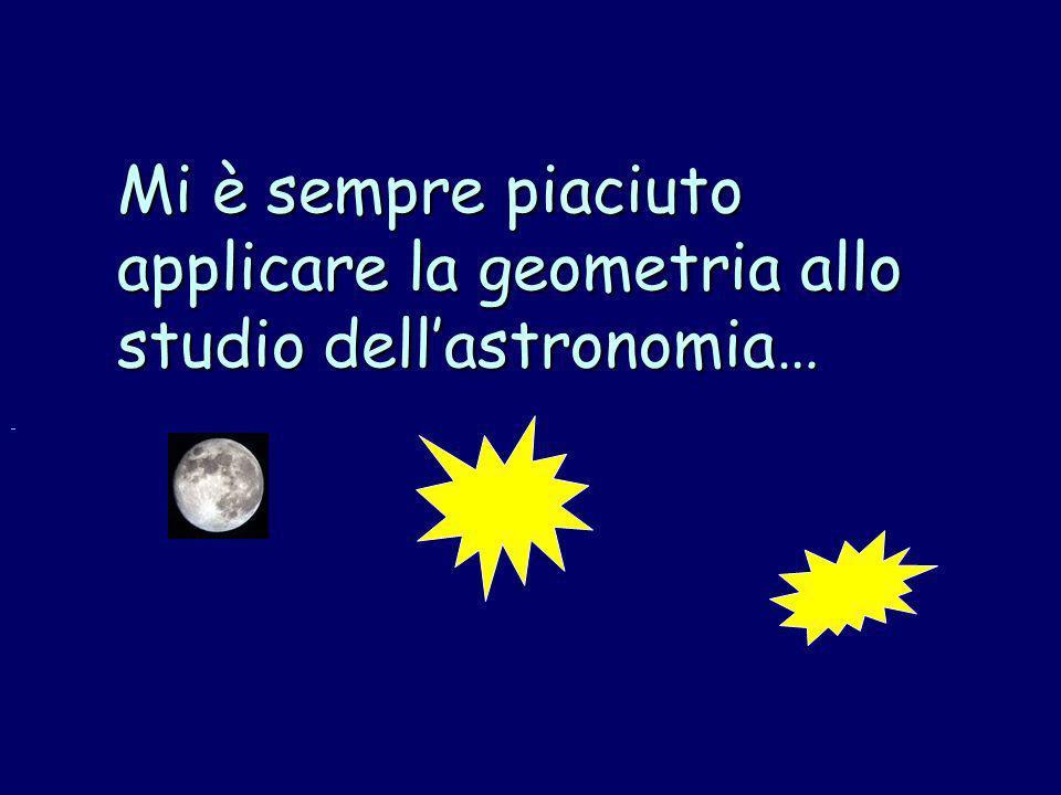 Mi è sempre piaciuto applicare la geometria allo studio dell'astronomia…