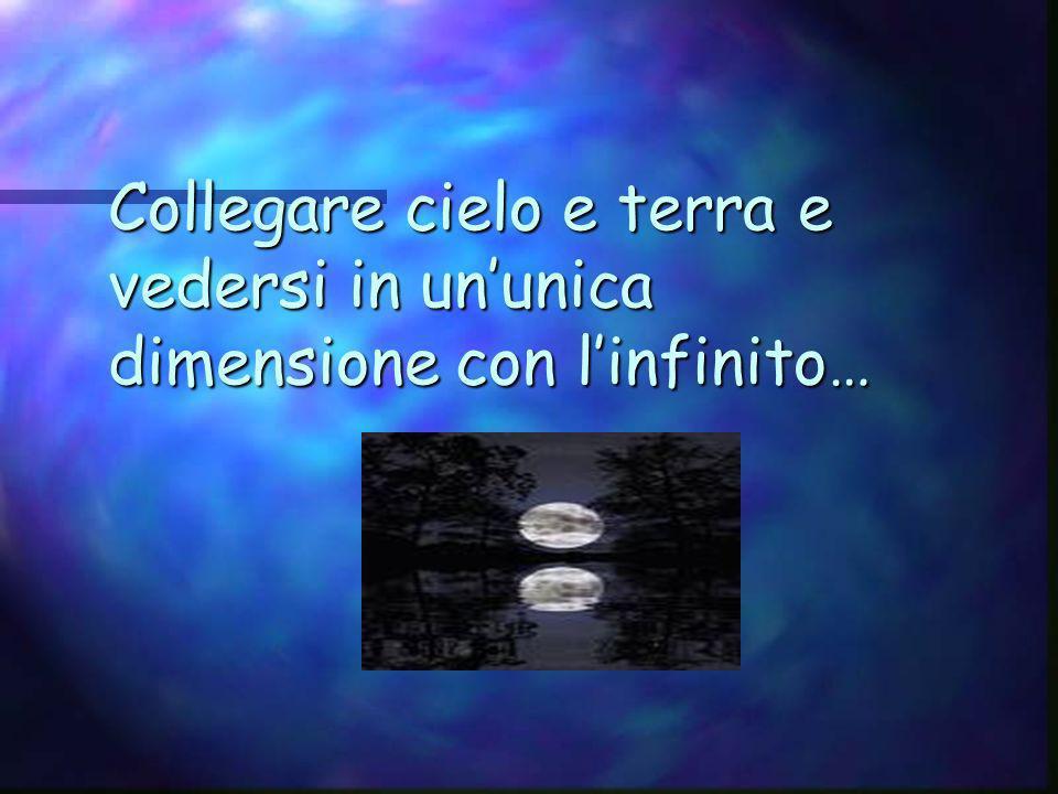Collegare cielo e terra e vedersi in un'unica dimensione con l'infinito…