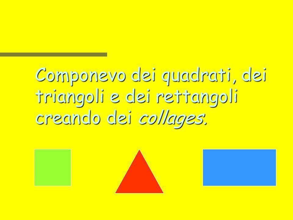 Componevo dei quadrati, dei triangoli e dei rettangoli creando dei collages.