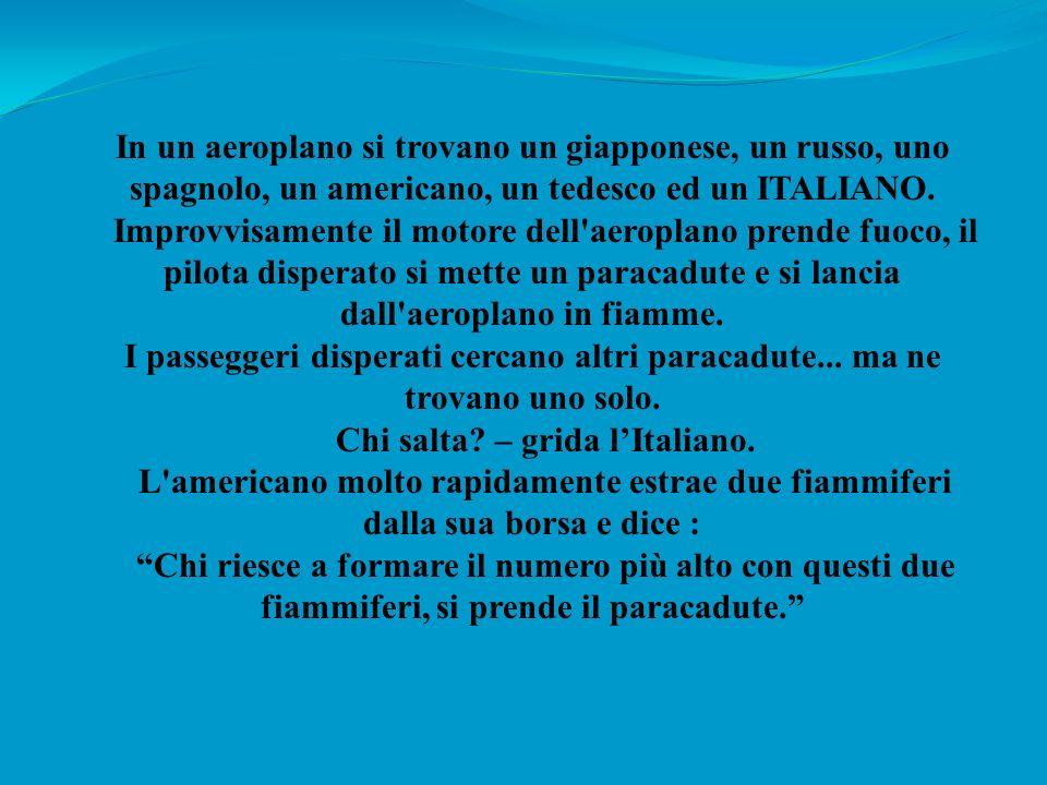 Chi salta – grida l'Italiano.