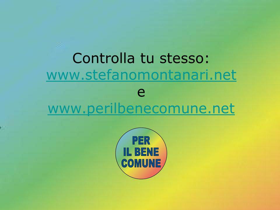 Controlla tu stesso: www. stefanomontanari. net e www. perilbenecomune