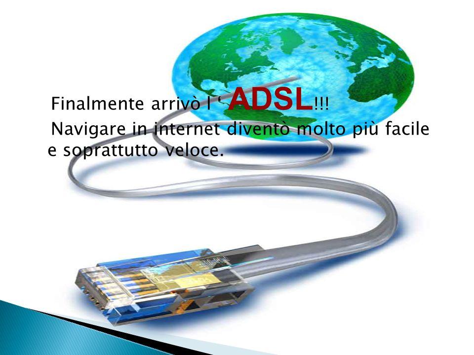 Finalmente arrivò l ' ADSL
