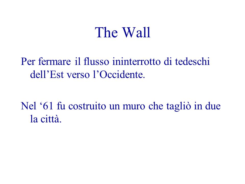 The Wall Per fermare il flusso ininterrotto di tedeschi dell'Est verso l'Occidente.