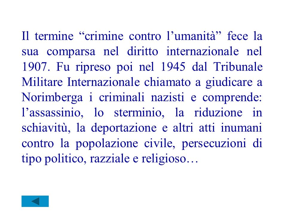 Il termine crimine contro l'umanità fece la sua comparsa nel diritto internazionale nel 1907.