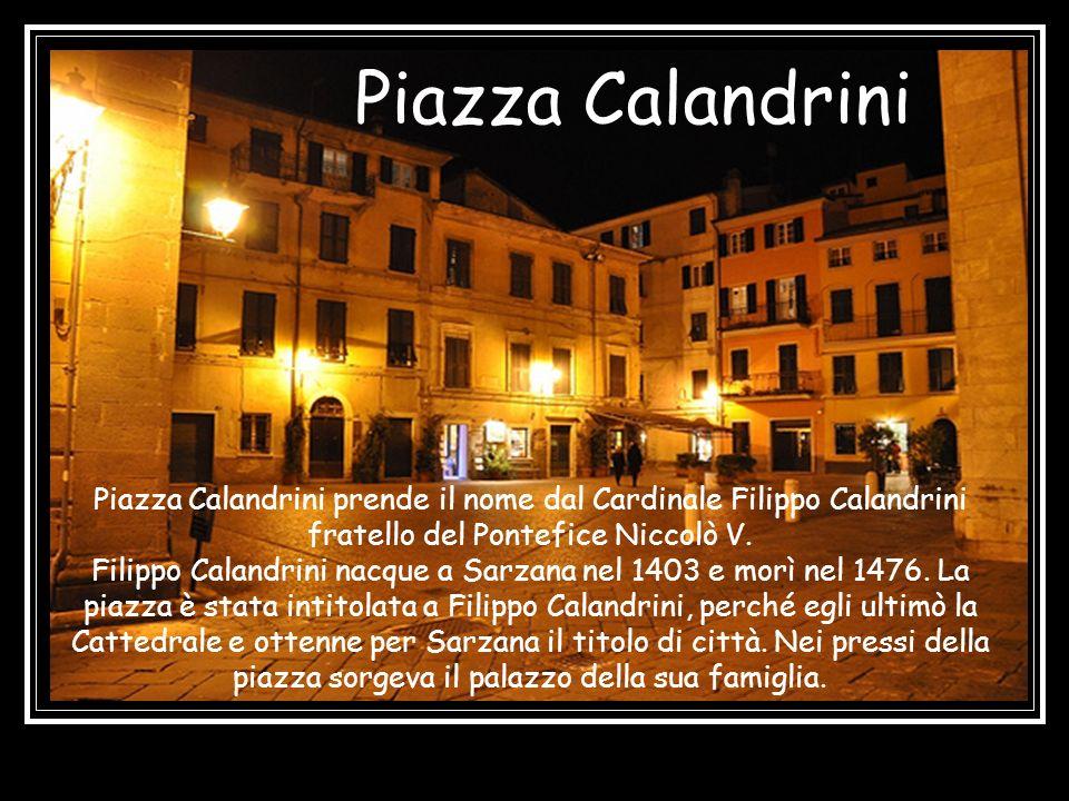 Piazza Calandrini Piazza Calandrini prende il nome dal Cardinale Filippo Calandrini fratello del Pontefice Niccolò V.