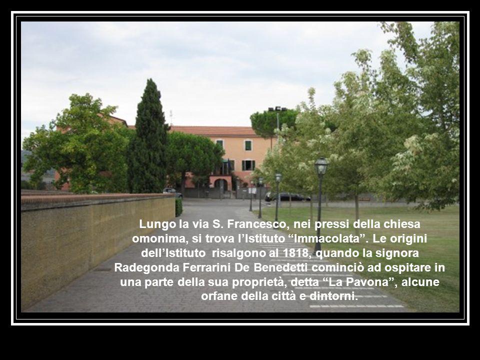 Lungo la via S. Francesco, nei pressi della chiesa omonima, si trova l'Istituto Immacolata .
