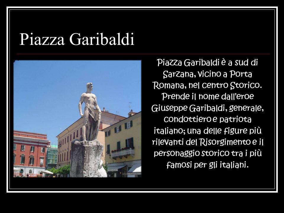 Piazza Garibaldi Piazza Garibaldi è a sud di Sarzana, vicino a Porta