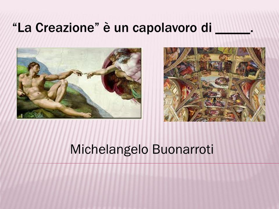 La Creazione è un capolavoro di _____.