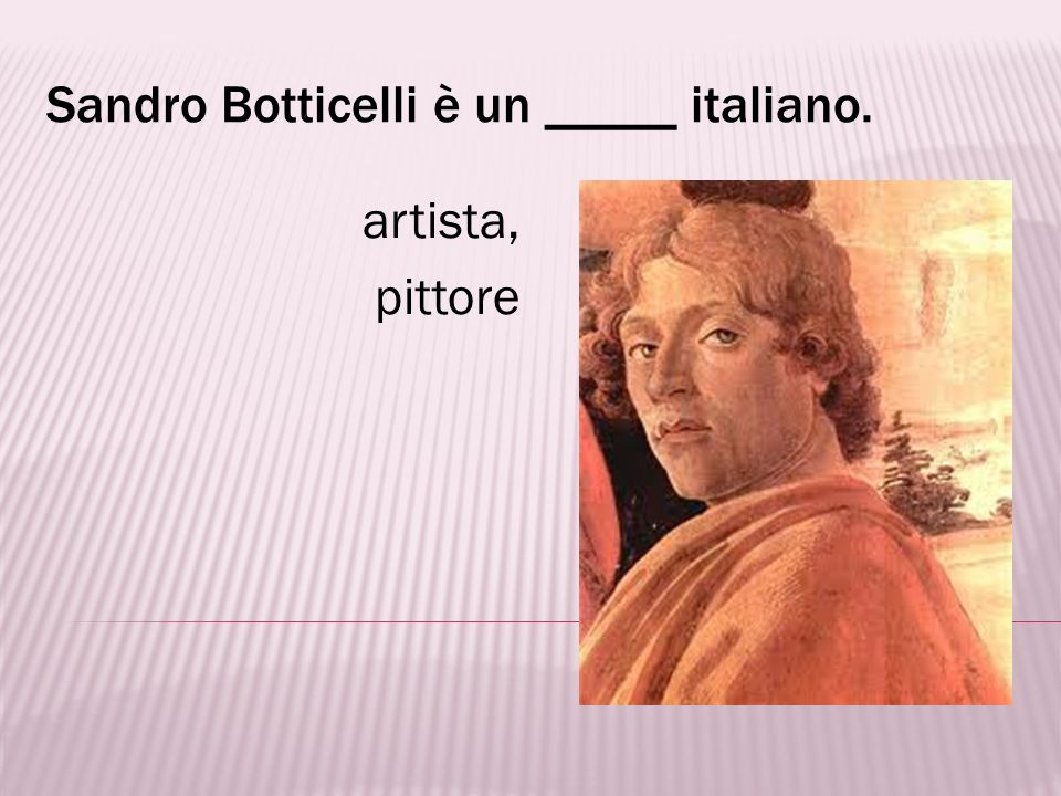 Sandro Botticelli è un _____ italiano.