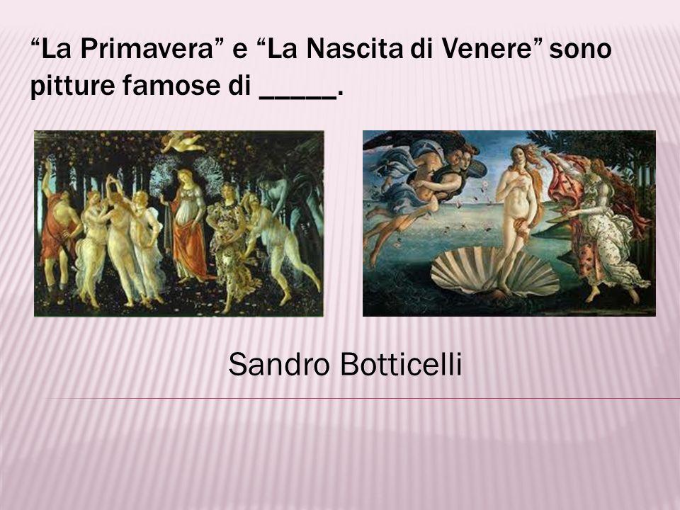 La Primavera e La Nascita di Venere sono pitture famose di _____.