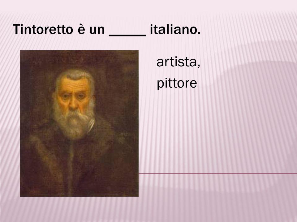 Tintoretto è un _____ italiano.