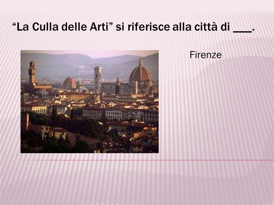 La Culla delle Arti si riferisce alla città di ___.