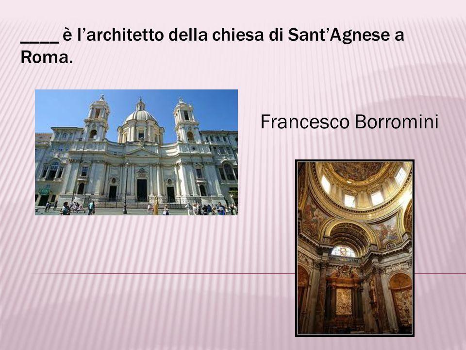 ____ è l'architetto della chiesa di Sant'Agnese a Roma.