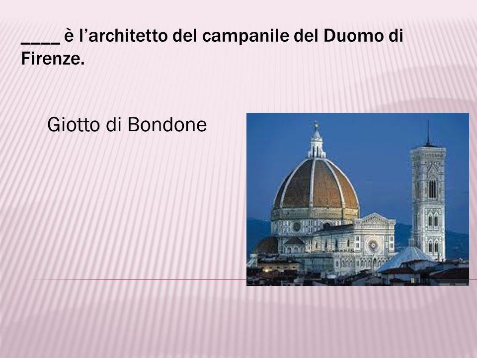 ____ è l'architetto del campanile del Duomo di Firenze.