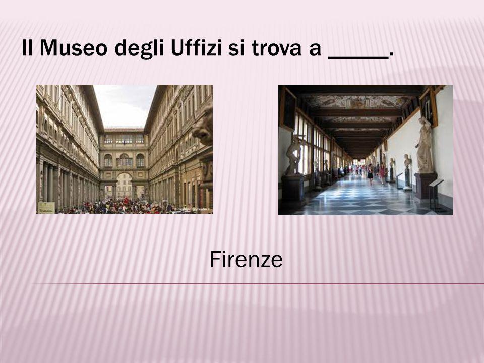 Il Museo degli Uffizi si trova a _____.