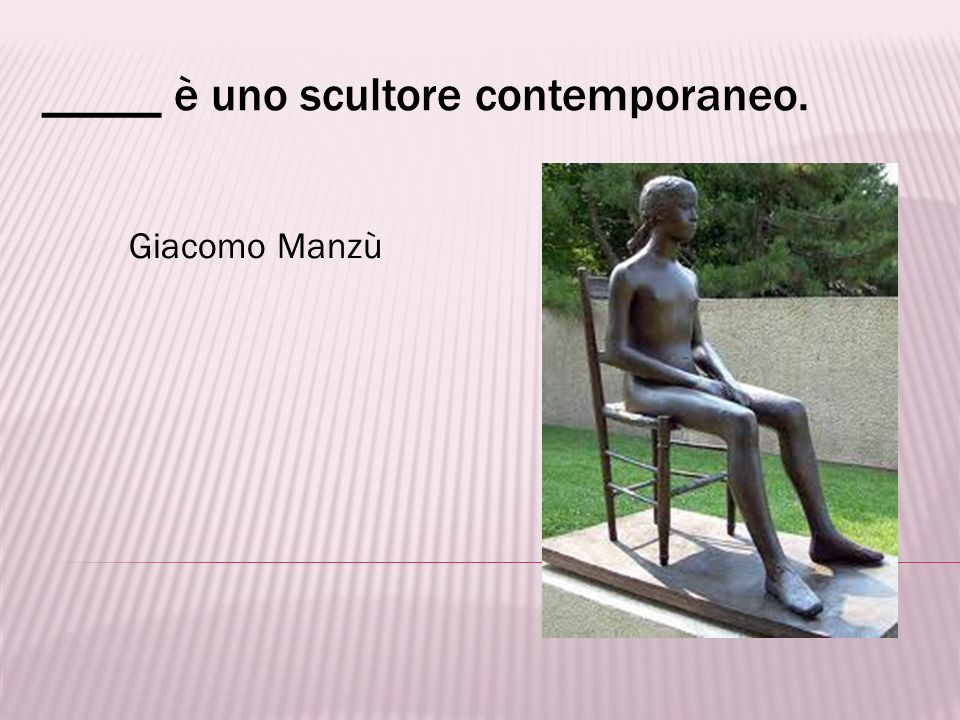 _____ è uno scultore contemporaneo.