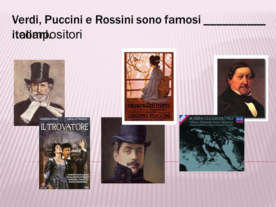 Verdi, Puccini e Rossini sono famosi __________ italiani.